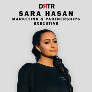 Sara Hasan, Marketing & Partnerships Executive, DRTR Agency